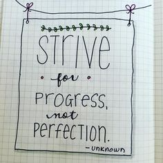 This just added to my bullet journal. Strive for progress, not perfection.