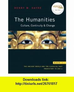 The Humanities Culture, Continuity, and Change, Book 1 (with MyHumanitiesKit Student Access Kit) (MyHumanitiesKit Series) (9780205674848) Henry M. Sayre , ISBN-10: 0205674844  , ISBN-13: 978-0205674848 ,  , tutorials , pdf , ebook , torrent , downloads , rapidshare , filesonic , hotfile , megaupload , fileserve