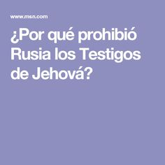 ¿Por qué prohibió Rusia los Testigos de Jehová?