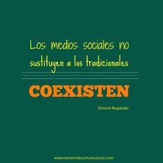 """""""Los medios sociales no sustituyen a los tradicionales, coexisten""""Octavio Regalado #quotes #FrasesMarketing #FrasesCelebres #Medios #SocialMedia #RedesSociales"""
