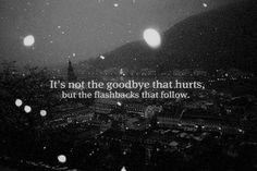 Flashbacks. #quotes #goodbye #memories