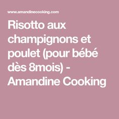 Risotto aux champignons et poulet (pour bébé dès 8mois) - Amandine Cooking