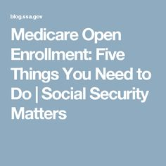 Medicare Open Enrollment: Five Things You Need to Do | Social Security Matters