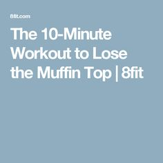 The 10-Minute Workout to Lose the Muffin Top   8fit