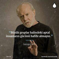 büyük gruplar halindeki aptal insanların gücünü hafife almayın! George Carlin Famous Quotes, Best Quotes, Good Sentences, George Carlin, Good Notes, Meaningful Words, Good Thoughts, Book Recommendations, Cool Words
