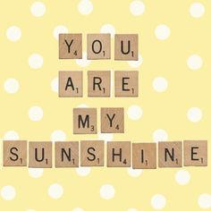 You Are My Sunshine - scrabble letters