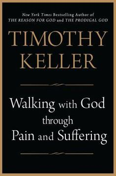 Walking with God through Pain and Suffering by Timothy Keller, #18 the week of 10/20/13