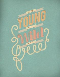 Live Young and Wild and Free 11x14 Art Print by ProjectType,