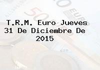 http://tecnoautos.com/wp-content/uploads/imagenes/trm-euro/thumbs/trm-euro-20151231.jpg TRM Euro Colombia, Jueves 31 de Diciembre de 2015 - http://tecnoautos.com/actualidad/finanzas/trm-euro-hoy/trm-euro-colombia-jueves-31-de-diciembre-de-2015/