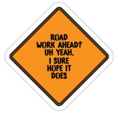 'Road Work Ahead I Sure Hope It Does Vine' Sticker by dealzillas Meme Stickers, Snapchat Stickers, Tumblr Stickers, Phone Stickers, Cool Stickers, Preppy Stickers, Funny Iphone Wallpaper, Funny Wallpapers, Red Bubble Stickers