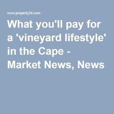 What you'll pay for a 'vineyard lifestyle' in the Cape - Market News, News Somerset West, New Market, Vineyard, Cape, Marketing, Lifestyle, News, Mantle, Cabo