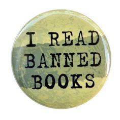 I Read Banned Books - Button Pinback Badge 1 1/2 inch. $1.50, via Etsy.