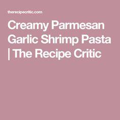 Creamy Parmesan Garlic Shrimp Pasta | The Recipe Critic