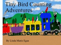 Tiny Bird Counting Adventures    by Linda Marie Egan