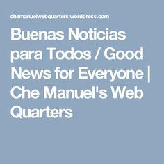 Buenas Noticias para Todos / Good News for Everyone | Che Manuel's Web Quarters