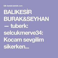 BALIKESİR BURAK&SEYHAN — tuberk: selcukmerve34: Kocam sevgilim sikerken...