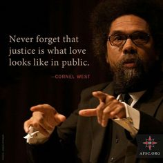 Never forget that justice is what love looks like in public - Cornel West Cogito Ergo Sum, Wisdom Quotes, Quotes To Live By, Life Quotes, Class Quotes, Mantra, Social Justice Quotes, Quotes About Justice, Great Quotes
