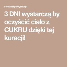 3 DNI wystarczą by oczyścić ciało z CUKRU dzięki tej kuracji! Health Diet, Health Fitness, Good To Know, Fitness Inspiration, Health And Beauty, Natural Remedies, Diabetes, Life Hacks, Food And Drink