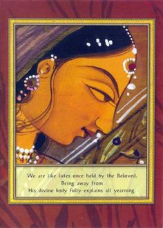 We are like lutes, once held by the Beloved. Being away from his divine body fully explains all yearning. ~ Hafiz