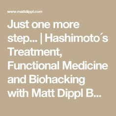 Just one more step...   Hashimoto´s Treatment, Functional Medicine and Biohacking with Matt Dippl BHSc