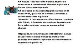 Rede Natura Espaco Resek: Kit Natura - Desodorante Colônia Humor da minha Vi...