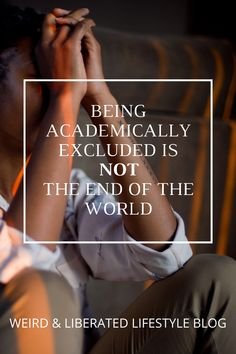 Being academically excluded doesn't mean you're screwed The End, End Of The World, Thing 1, Top Blogs, Share The Love, Lifestyle Group, Online Entrepreneur, Financial Literacy, Other People