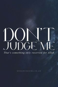 Don't judge others, you do not know the full story. Only He does.
