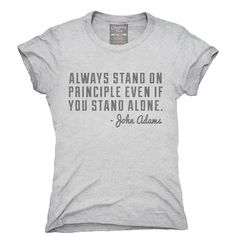 Always Stand On Principle Even If You Stand Alone John Adams Quote T-Shirt, Hoodie, Tank Top, Gifts