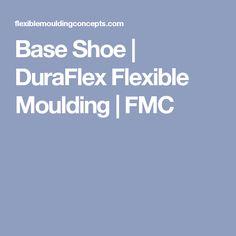 Base Shoe | DuraFlex Flexible Moulding | FMC