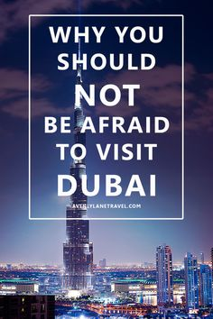 Why You Should NOT Be Afraid To Visit Dubai! - Avenly Lane Travel