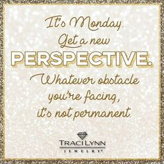 It's Monday. Get a new perspective. Whatever obstacle you're facing, it's not permanent. #MotivationMonday #TraciLynnJewelry