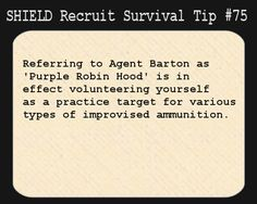 S.H.I.E.L.D. Recruit Survival Tip #75:Referring to Agent Barton as 'Purple Robin Hood' is in effect volunteering yourself as a practice target for various types of improvised ammunition.  [Suggested by askclint]