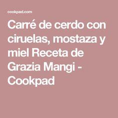 Carré de cerdo con ciruelas, mostaza y miel Receta de Grazia Mangi - Cookpad