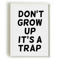 Typography Poster, baking print, kitchen decor - Don't grow up. It's a trap. from blackandtypeshop on Etsy. Great Quotes, Quotes To Live By, Funny Quotes, Inspirational Quotes, Awesome Quotes, Quotable Quotes, The Words, Words Quotes, Sayings