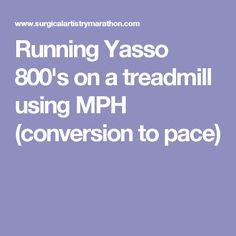 Running Yasso 800's on a treadmill using MPH (conversion to pace)