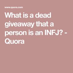 What is a dead giveaway that a person is an INFJ? - Quora
