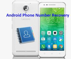 Android Data Recovery: How to Undelete Phone Numbers from Android Devices