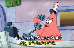 "When Patrick was the world's worst receptionist. | 25 ""SpongeBob"" Quotes That Will Make You Laugh Every Time"
