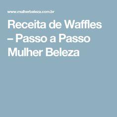 Receita de Waffles – Passo a Passo Mulher Beleza