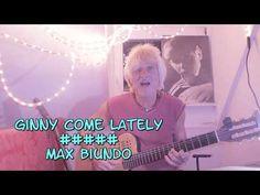 Ginny Come Lately ##### Max Biundo