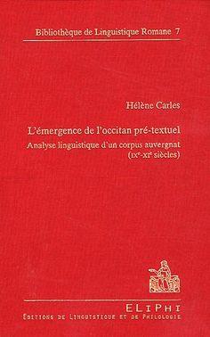 L'émergence de l'occitan pré-textuel : analyse linguistique d'un corpus auvergnat (IXe-XIe siècles) / Hélène Carles ; préface d'Anthony Lodge - Strasbourg : Editions de linguistique et de philologie cop. 2011