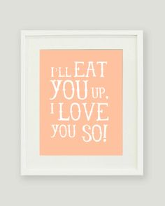 8x10 I'll Eat You Up I Love You So - Where the Wild Things Are Quote - Available in different colors