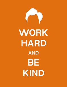 work hard..... be kind