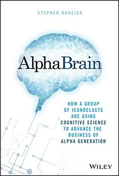 AlphaBrain: How a Group of Iconoclasts Are Using Cognitive Science to Advance the Business of Alpha Generation by Stephen Duneier - Wiley Cognitive Bias, Human Mind, Kids Boxing, Book Show, Free Ebooks, Cool Things To Make, Being Used, Leadership, This Book