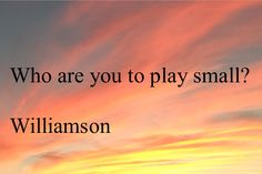 Who are you to play small? walkertherapy.org
