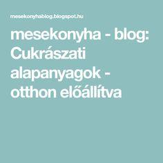mesekonyha - blog: Cukrászati alapanyagok - otthon előállítva Blog, Blogging