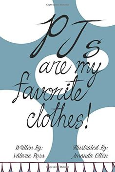 PJs are my favorite clothes! by Valarie Ross http://www.amazon.com/dp/1515259242/ref=cm_sw_r_pi_dp_RaAcwb0GXJHAF