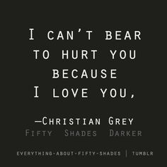 FSOG I can't bear to hurt you because I love you