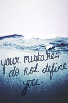 Everyone needs to remember this even if your mistakes are all some people remember about you!