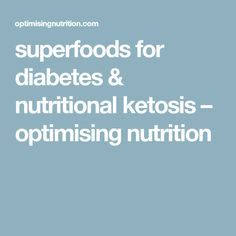 superfoods for diabetes & nutritional ketosis – optimising nutrition